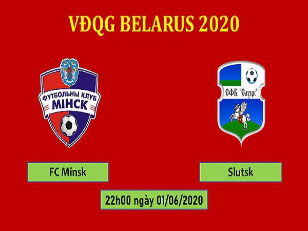 Nhận định Minsk vs Slutsk, 22h00 ngày 01/06