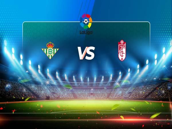 Soi kèo Real Betis vs Granada, 02h00 ngày 11/05